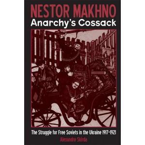 Nestor Makhno — Anarchy's Cossack.