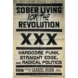 Sober Living for the Revolution: Hardcore Punk, Straight Edge And Radical Politics