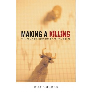 Making A Killing, The Political Economy of Animal Rights